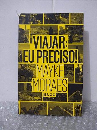 Viajar: Eu Preciso! - Mayke Moraes