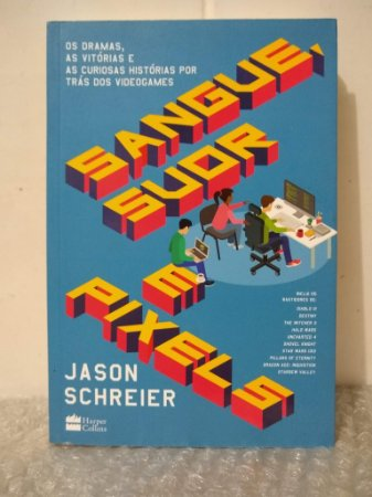 Sangue, Suor e Pixels - Jason Schreier