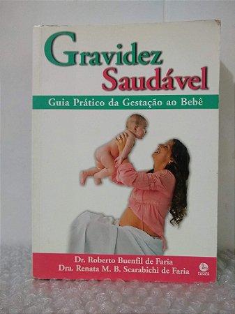 Gravidez Saudável - Dr. Roberto Buenfil de Faria e Dra. Renata M. B. Scarabichi de Faria