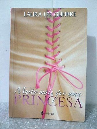 Muito Mais Que Uma Princesa - Laura Lee Guhrke