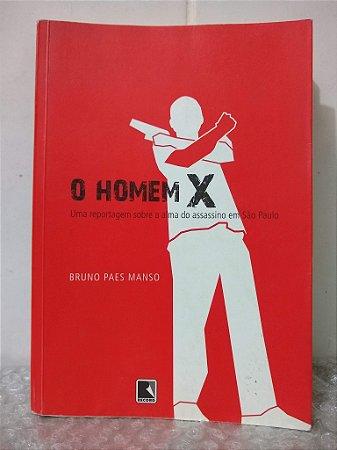 O Homem X - Bruno Paes Manso