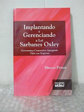 Implantando e Gerenciando a Lei Sarbanes Oxley - Marcos Peters