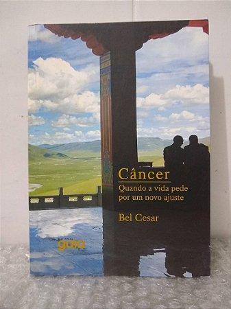 Câncer: Quando a Vida Pede por um Novo Ajuste - Bel Cesar