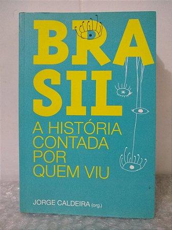 Brasil: A História Contada Por Quem Viu - Jorge Caldeira (org.)