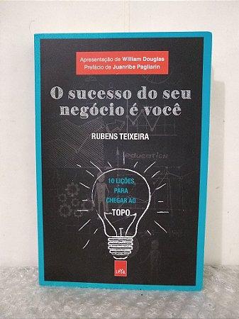 O Sucesso do Seu Negócio é Você - Rubens Teixeira
