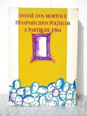 Dossiê dos Mortos e Desaparecidos Políticos  a Partir de 1964