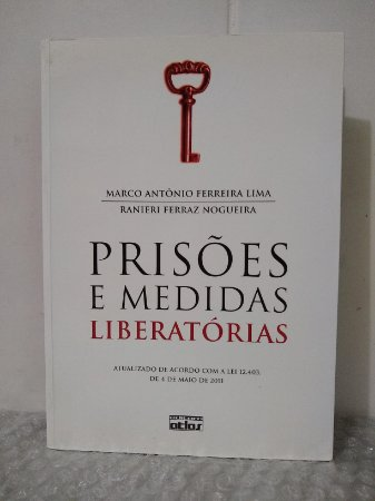 Prisões e Medidas Liberatórias - Marco Antônio Ferreira Lima e Ranieri Ferraz Nogueira