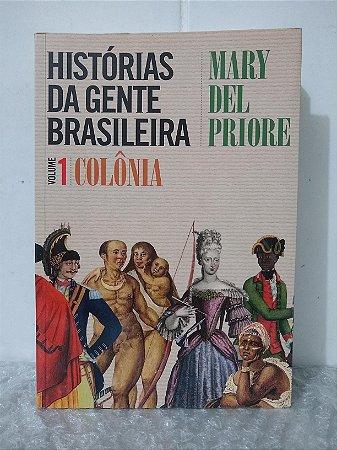 Histórias da Gente Brasileira Vol. 1: Colônia - Mary Del Priore