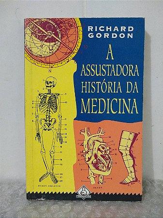 A Assustadora História da Medicina - Richard Gordon