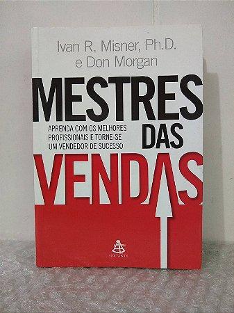 Mestres das Vendas - Ivan R. Misner e Don Morgan