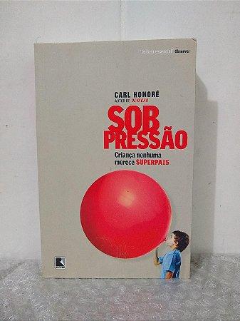 Sob Pressão - Carl Honoré