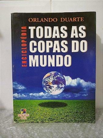 Enciclopédia Todas as Copas do Mundo - Orlando Duarte