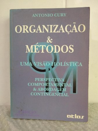 Organização & Métodos Uma Visão Holística - Antonio Cury