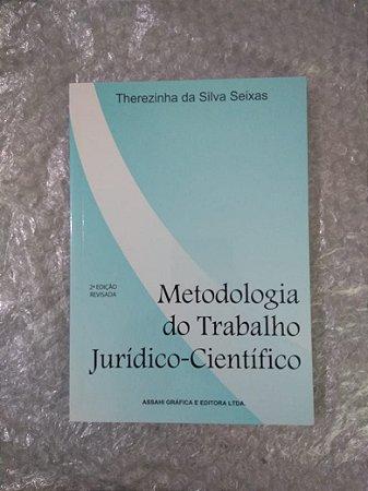 Metodologia do Trabalho Jurídico-Científico - Therezinha da Silva Seixas