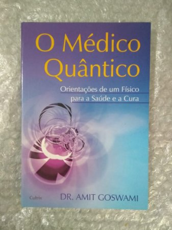 O Médico Quântico - Dr. Amit Goswami