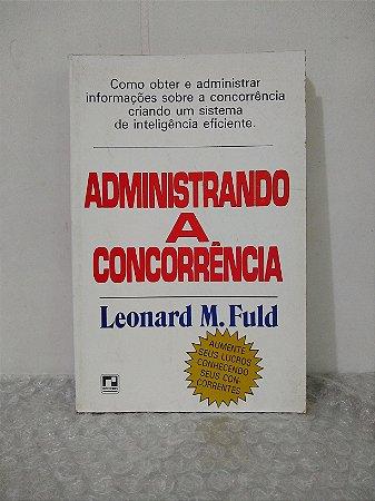 Administrando a Concorrência - Leonard M. Fuld
