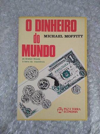 O Dinheiro do Mundo - Michael Moffitt