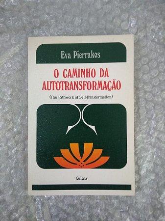 O Caminho da Autotransformação - Eva Pierrakos