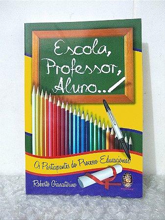 Escola, Professor, Aluno... - Roberto Giancaterino