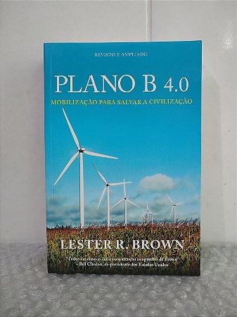 Plano B 4.0 - Lester R. Brown - Mobilização para salvar a civilização