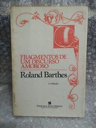 Fragmentos de um Discurso Amoroso - Roland Barthes