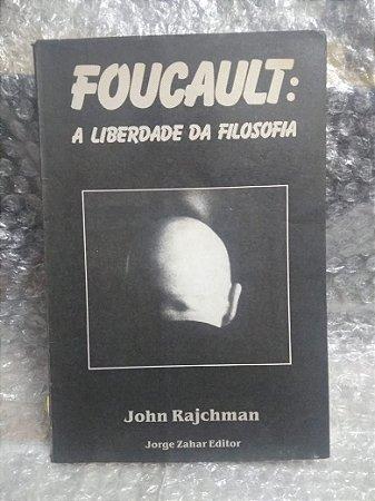 Foucault: A Liberdade da Filosofia - John Rajchman