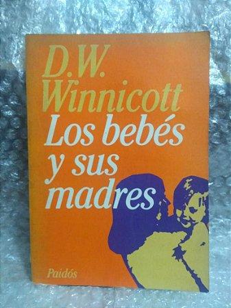 Los Bebés y sus Madres - D. W. Winnicott