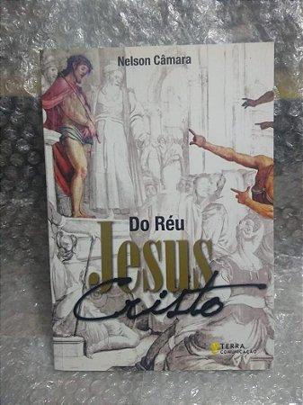 Do Réu Jesus Cristo - Nelson Câmara
