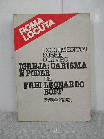 Documentos sobre o livro Igreja: Carisma e Poder de Frei Leonardo Boff - Roma Locuta