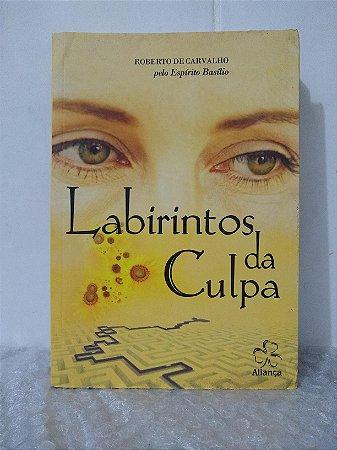 Labirintos da Culpa - Roberto de Carvalho