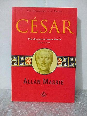 Os Senhores de Roma: César - Allan Massie