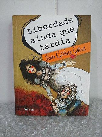 Liberdade Ainda Que Tardia - Álvaro Cardoso Gomes