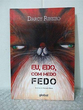 Eu, Edo, Com Medo Fedo - Darcy Ribeiro