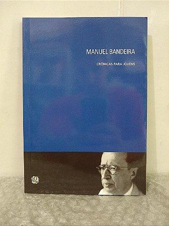 Crônicas Para Jovens: Manuel Bandeira - Antonieta Cunha (seleção)