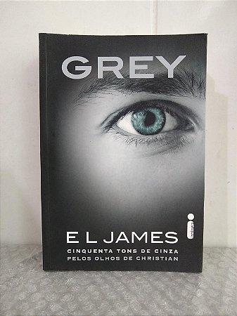 Grey - E L James - Cinquenta tons de cinza pelos olhos de Christian