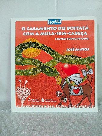 Casamento do Boitatá com a Mula-Sem-Cabeça e outros poemas de amor - José Santos