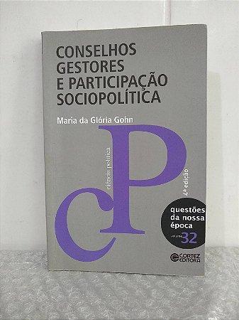 Conselhos Gestores e Participação Sociopolítica - Maria da Glória Gohn