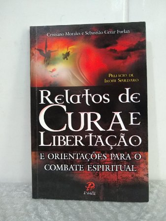 Relatos de Cura e Libertação e Orientações Para o Combate Espiritual - Cristiano Morales