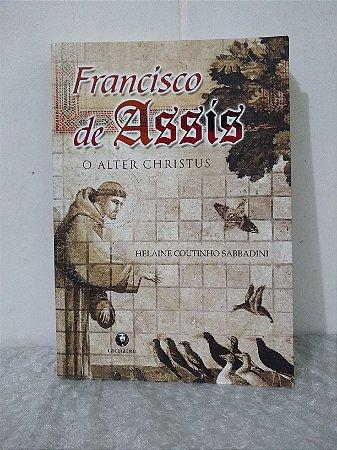 Francisco de Assis: o Alter Christus - Helaine Coutinho Sabbadini