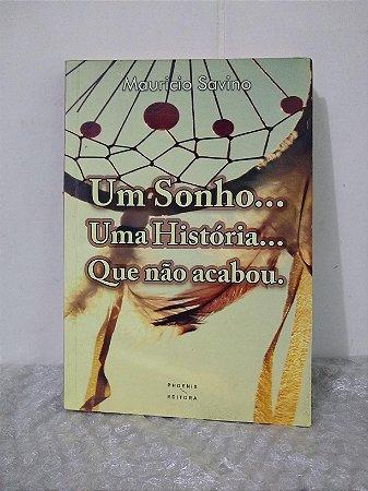 Um Sonho... Uma História... Que Não Acabou. - Mauricio Savino
