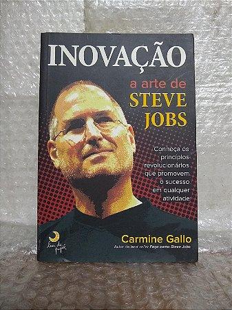 Inovação: A Arte de Steve Jobs - Carmine Gallo