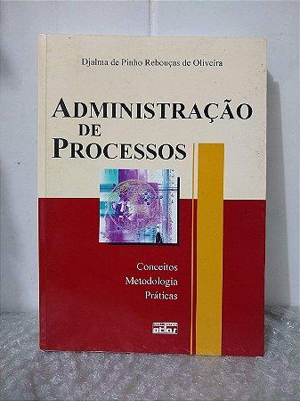 Administração de Processos - Djalma de Pinho Rebouças de Oliveira