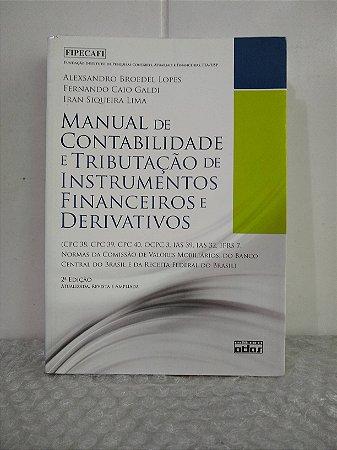 Manual de Contabilidade e Tributação de Instrumentos Financeiros e Derivativos - Alexsandro Broedel Lopes