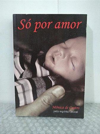 Só Por Amor - Mônica de Castro