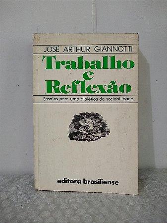 Trabalho e Reflexão - José Arthur Giannotti