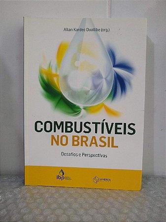 Combustíveis no Brasil: Desafios e Perspectivas - Allan Kardec Duailibe (org.)