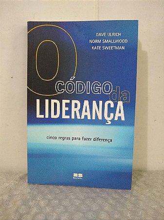 O Código da Liderança - Dave Ulrich, Norm Smallwood e Kate Sweetman