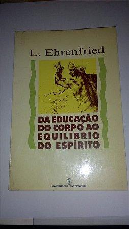 Da educação do corpo ao equilíbrio do espírito - L. Ehrenfried