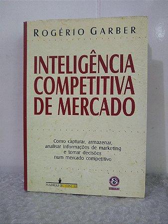 Inteligência Competitiva de Mercado - Rogério Garber