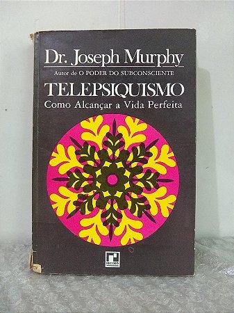 Telepsiquismo: Como Alcançar a Vida Perfeita - Dr. Joseph Murphy (marcas)
